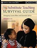 The Substitute Teaching Survival Guide, Grades K-5, John Dellinger, 0787974102