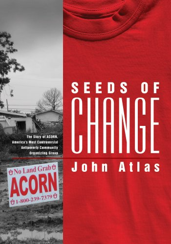 - Seeds of Change: The Story of ACORN, America's Most Controversial Antipoverty Community Organizing Group