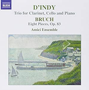 Vincent D'Indy: Trio for Clarinet, Cello and Piano; Bruch: Eight Pieces, Op. 83