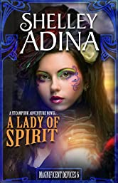 A Lady of Spirit: A steampunk adventure novel (Magnificent Devices Book 6)