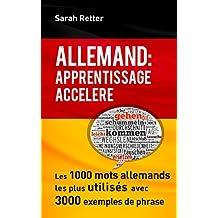 ALLEMAND: APPRENTISSAGE ACCÉLÉRÉ.: Les 1000 mots allemands les plus utilisés avec 3000 exemples de phrase. (French Edition)