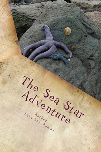 The Sea Star Adventure: With Dalton, Noah, Jocelyn and Aspen Adams