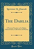 Amazon / Forgotten Books: The Dahlia A Practical Treatise on Its Habits, Characteristics, Cultivation and History Classic Reprint (Lawrence K. Peacock)