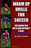 Warm up Drills for Soccer, Chris James, 1591640695