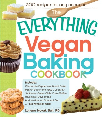 The Everything Vegan Baking Cookbook: Includes Chocolate-Peppermint Bundt Cake, Peanut Butter and Jelly Cupcakes, Southwest Green Chile Corn Muffins, ... Bars, and hundreds more! (Everything Series) by Adams Media
