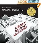 Unbuilt Toronto: A History of the Cit...