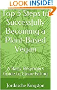 Top 5 Steps to Successfully Becoming a Plant-Based Vegan
