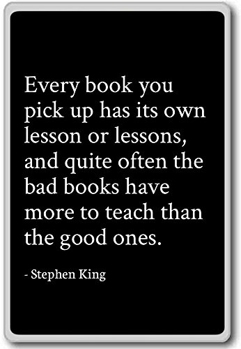 Every book you pick up has its own lesson or l... - Stephen King - quotes fridge magnet, Black