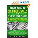 From Zero To Six Figure Sales With These Five Game Changing Strategies: Breakthrough Self Sabotage And Fear To Live The Life You Desire (Be A Winner In Life Book 1)