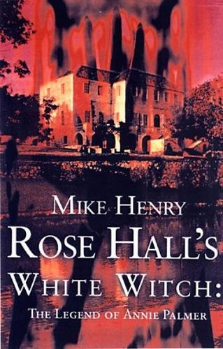 Rose Hall's White Witch: The Legend of Annie (Hall Rose)