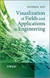 Visualization of Fields and Applications in Engineering, Stephen Tou, 0470973978