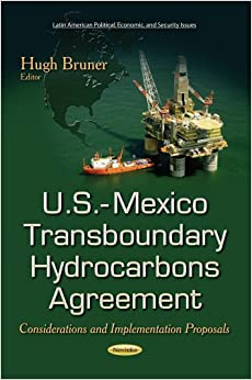 U.S. MEXICO TRANSBOUNDARY HYDROCARBONS (Latin American Political, Economic, and Security Issues)
