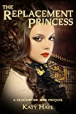 The Replacement Princess: A Clockwork War prequel story (The Clockwork War)