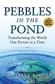 Pebbles in the Pond (Wave Five): Transforming the World One Person at a Time by [Kloser, Christine]