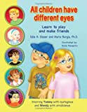 All Children Have Different Eyes: Learn to Play and Make Friends....Starring Tommy with Nystagmus (wobbly eyes) and Wendy with Strabismus (crossed eyes)