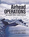 Airhead Operations - Where AMC Delivers - the Linchpin of Rapid Force Projection, John Cirafici, 1478350954