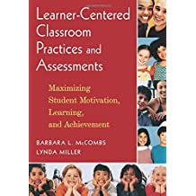 Learner-Centered Classroom Practices and Assessments: Maximizing Student Motivation, Learning, and Achievement