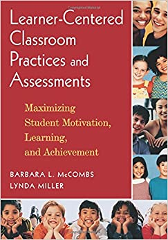 Book Learner-Centered Classroom Practices and Assessments: Maximizing Student Motivation, Learning, and Achievement