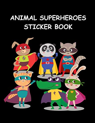 (Animal SuperHeroes Sticker Book: Fun Activity Book for Boys & Girls ~ Great Gift Idea for Kids, Large Blank Permanent Notebook)