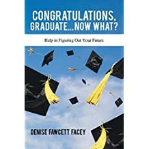 Congratulations Graduate... Now What?: Help in Figuring out Your Future by Denise Fawcett Facey (2015-01-08)