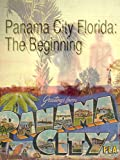 Panama City Florida: The Beginning