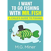 I Want to Go Fishing with Mr. Fish (Fishing Basics Book 1)