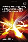 img - for Electricity and Energy Policy in Britain, France and the United States Since 1945 by Martin Chick (2007-11-30) book / textbook / text book