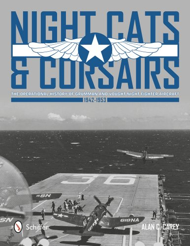 Corsair Fighter Aircraft - Night Cats and Corsairs: The Operational History of Grumman and Vought Night Fighter Aircraft 1942-1953