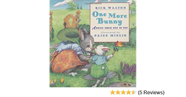 One More Bunny: Adding from One to Ten: Rick Walton, Paige