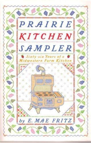 66 Kitchen - Prairie Kitchen Sampler: Sixty-six Years of a Midwestern Farm Kitchen