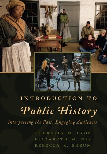 Introduction to Public History: Interpreting the Past, Engaging Audiences (American Association for State and Local History)