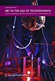 Art in the Age of Technoscience : Genetic Engineering, Robotics, and Artificial Life in Contemporary Art, Reichle, Ingeborg, 3990431870