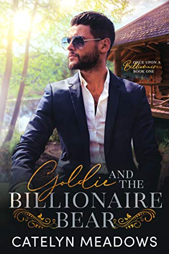 Goldie and the Billionaire Bear: A Clean Billionaire Fairy Tale Romance (Once Upon a Billionaire Book 1)