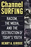 Channel Surfing: Racism, the Media, and the Destruction of Today's Youth by Henry A. Giroux (September 15,1998)