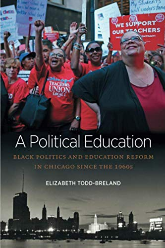 A Political Education: Black Politics and Education Reform in Chicago since the 1960s (Justice, Power, and Politics) (Best Neighborhood Schools In Chicago)