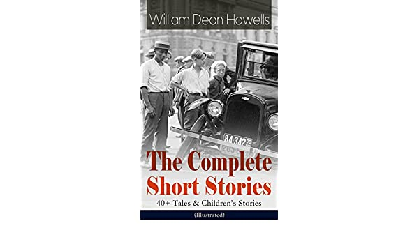 Amazon The Complete Short Stories Of William Dean Howells 40 Tales Childrens Illustrated Christmas Every Day Boy Life Between