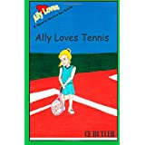 Ally Loves Tennis (Ally Loves Sports) (Volume 2)
