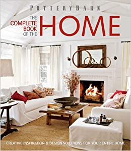 Pottery Barn The Complete Book of the Home: Creative ...