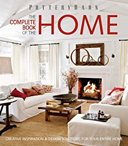 Pottery Barn The Complete Book Of The Home Creative Inspiration And Rh  Amazon Com