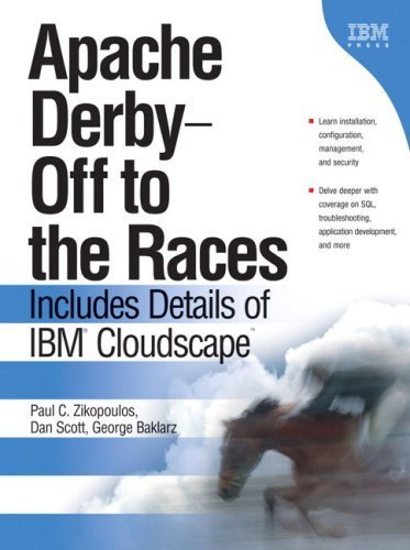 Apache Derby -- Off to the Races: Includes Details of IBM Cloudscape by Zikopoulos Paul C. Baklarz George Scott Dan (2005-11-06) Hardcover