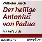 Der heilige Antonius von Padua: Eine heitere Legende in 10 Kapiteln | Wilhelm Busch