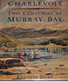Charlevoix : Two Centuries at Murray Bay, Dube, Philippe, 0773507264