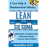 Lean Six Sigma: A CASE STUDY IN PHARMACEUTICAL INDUSTRY - IMPROVEMENT OF MANUFACTURING OPERATIONS THROUGH A LEAN SIX SIGMA APPROACH.