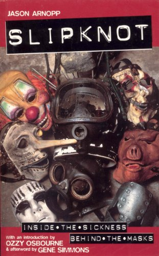 (Slipknot: Inside the Sickness, Behind the Masks With an Intro by Ozzy Osbourne and Afterword by Gene Simmons)