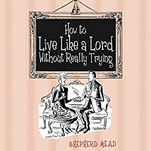 How to Live Like a Lord Without Really Trying Audiobook