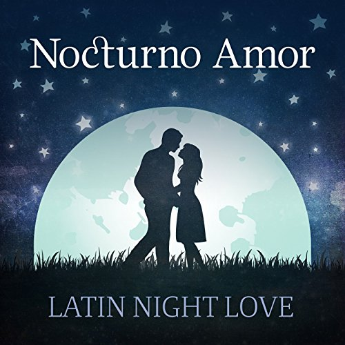 ... Nocturno Amor: Latin Night Love