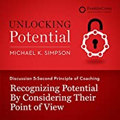 Discussion 5: Second Principle of Coaching - Recognizing Potential by Considering Their Point of View | Michael K. Simpson,  FranklinCovey
