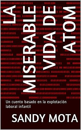Descargar Libro La Miserable Vida De Atom: Un Cuento Basado En La Explotación Laboral Infantil Sandy Mota