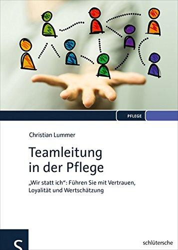 Teamleitung in der Pflege: 'Wir statt ich': Führen Sie mit Vertrauen Loyalität und Wertschätzung