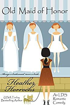 Old Maid of Honor (An LDS Romantic Comedy) by [Horrocks, Heather]
